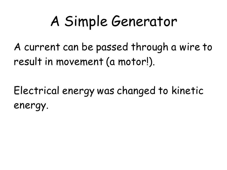 A Simple Generator A current can be passed through a wire to