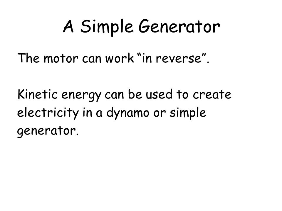 A Simple Generator The motor can work in reverse .
