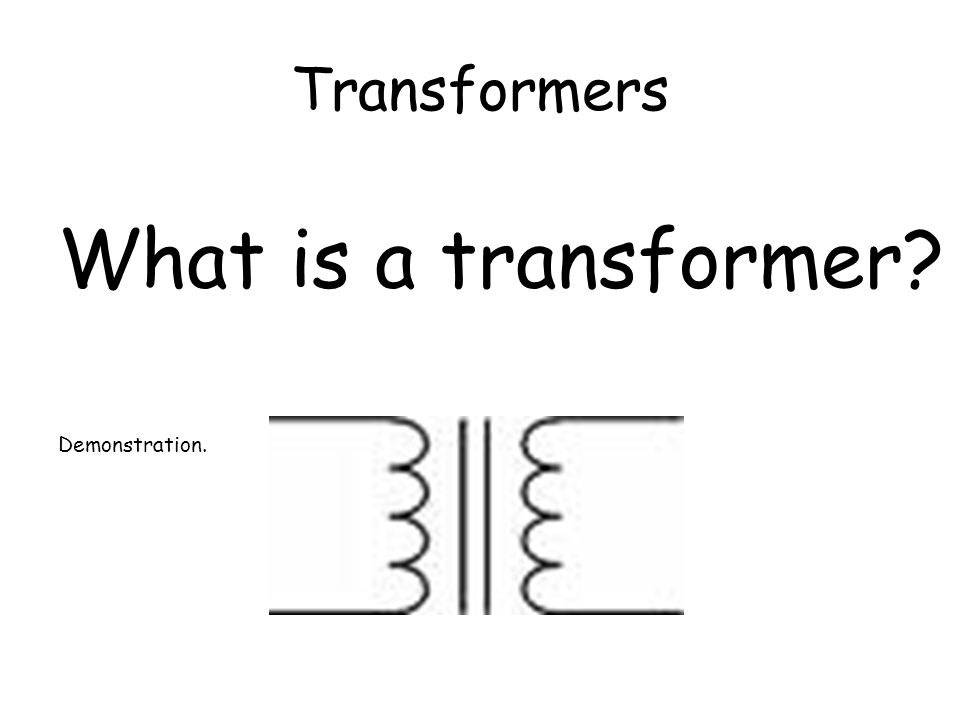 Transformers What is a transformer Demonstration.