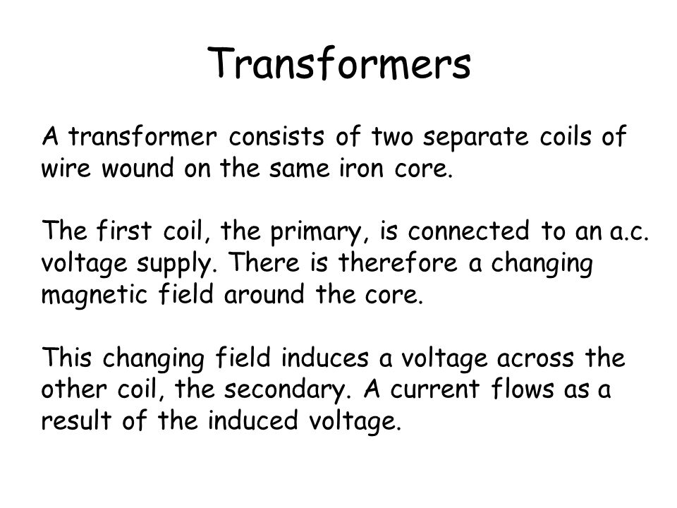 Transformers A transformer consists of two separate coils of