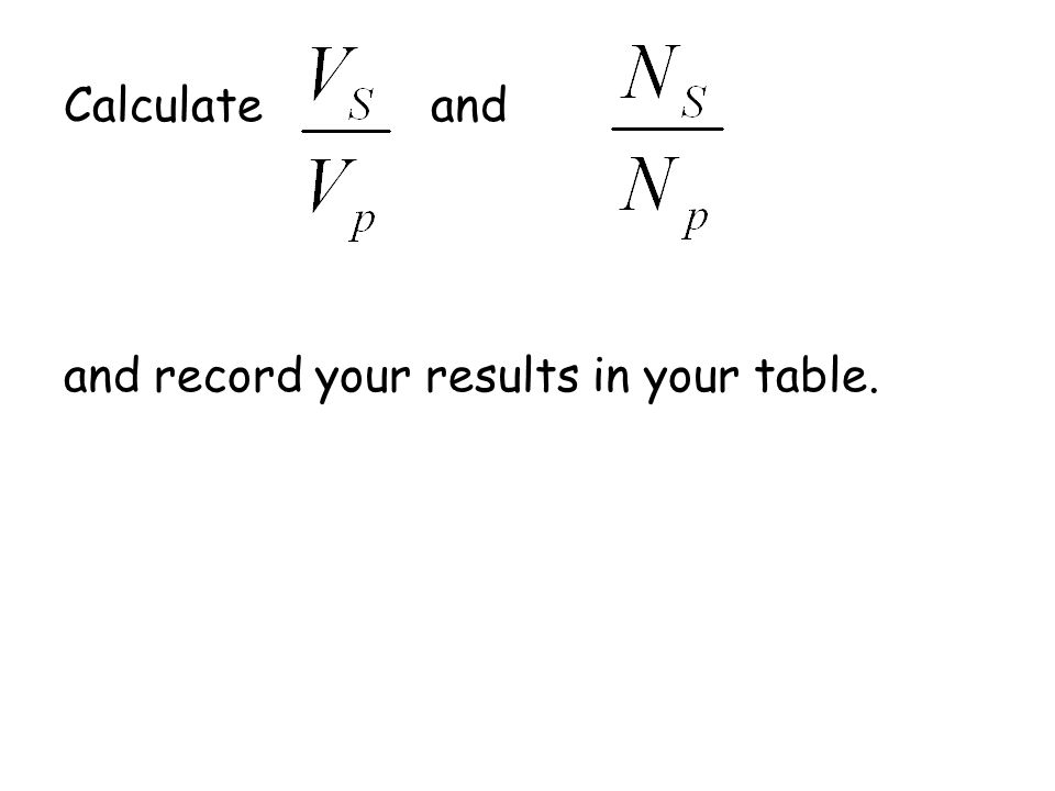 Calculate and and record your results in your table.