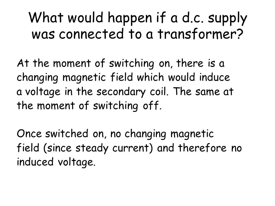What would happen if a d.c. supply was connected to a transformer