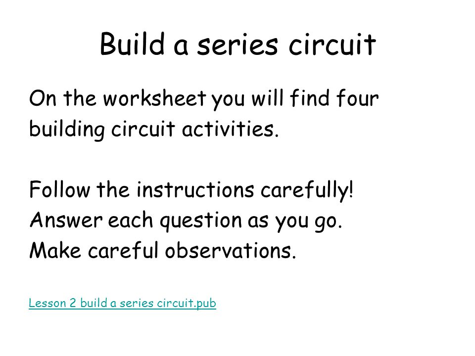 Build a series circuit On the worksheet you will find four