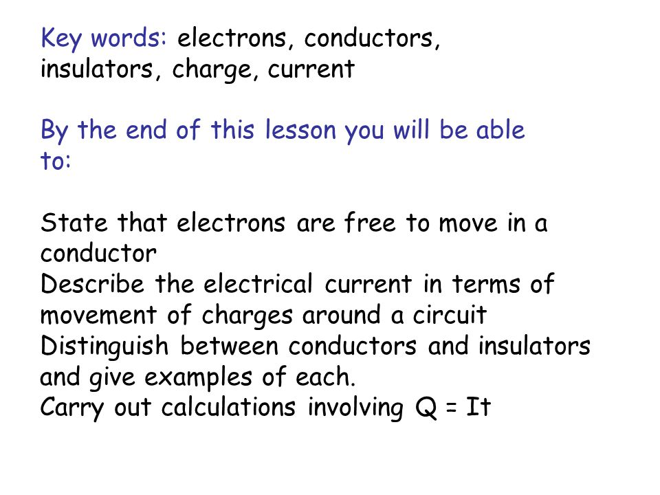 Key words: electrons, conductors,