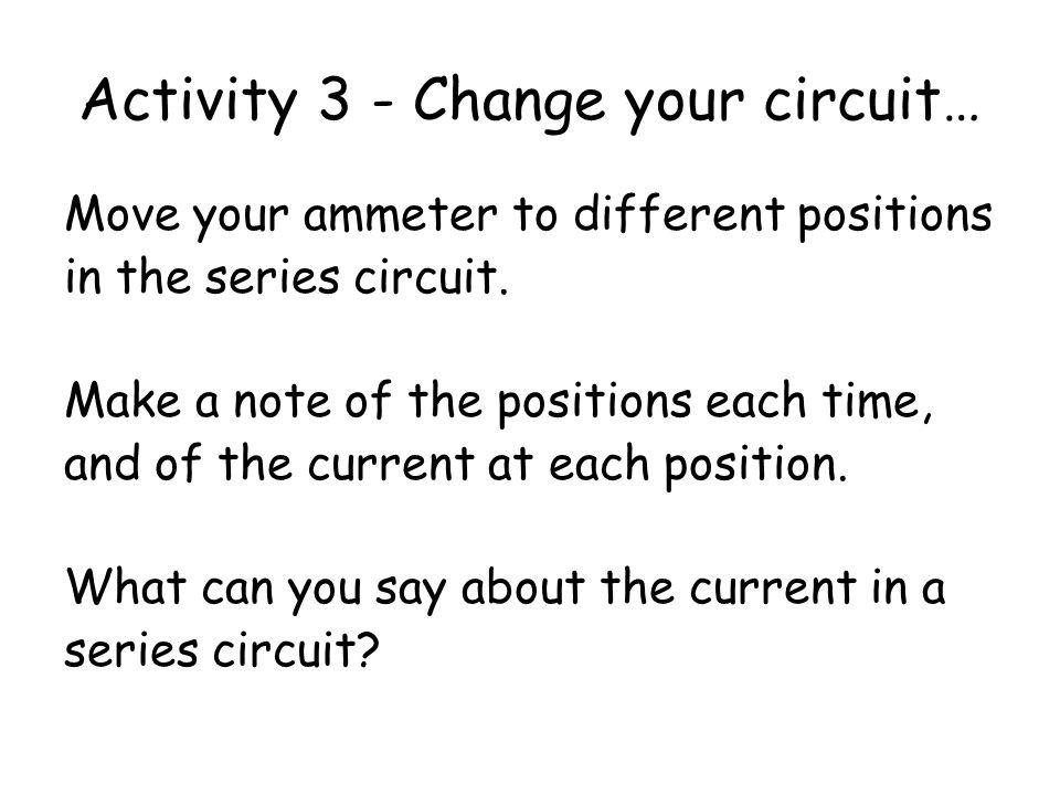 Activity 3 - Change your circuit…