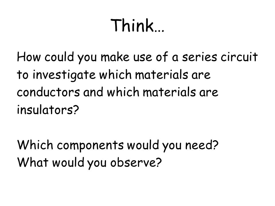 Think… How could you make use of a series circuit