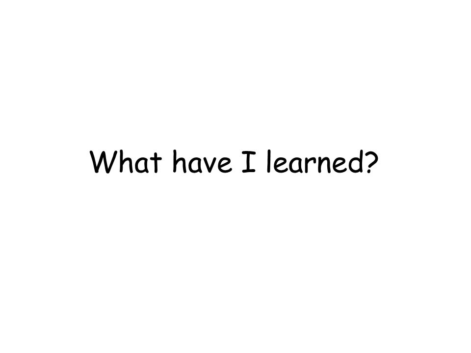 What have I learned
