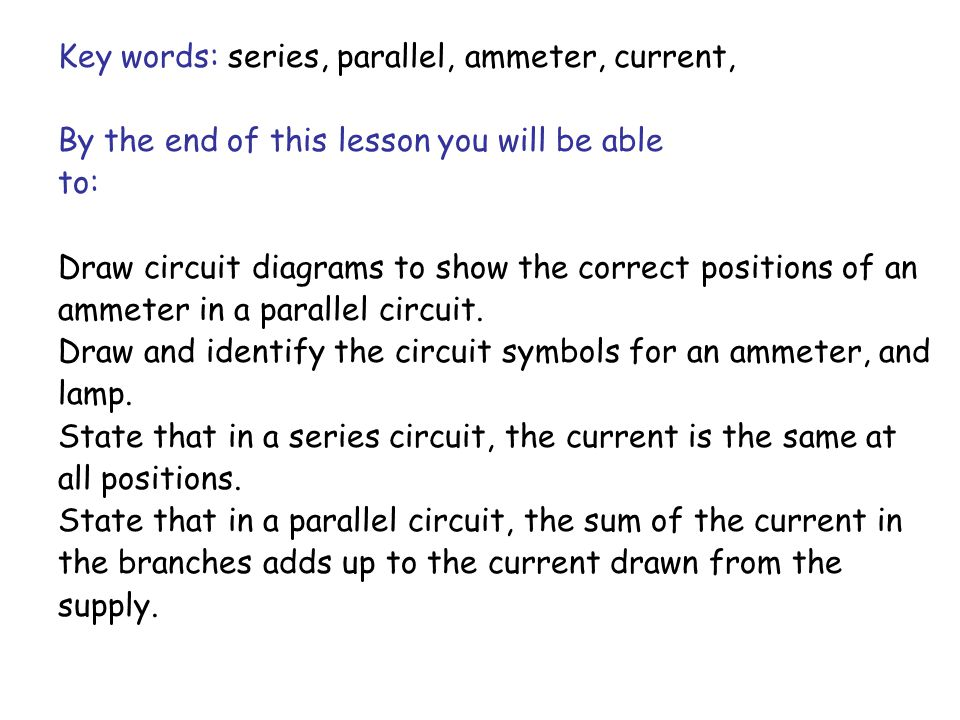 Key words: series, parallel, ammeter, current,