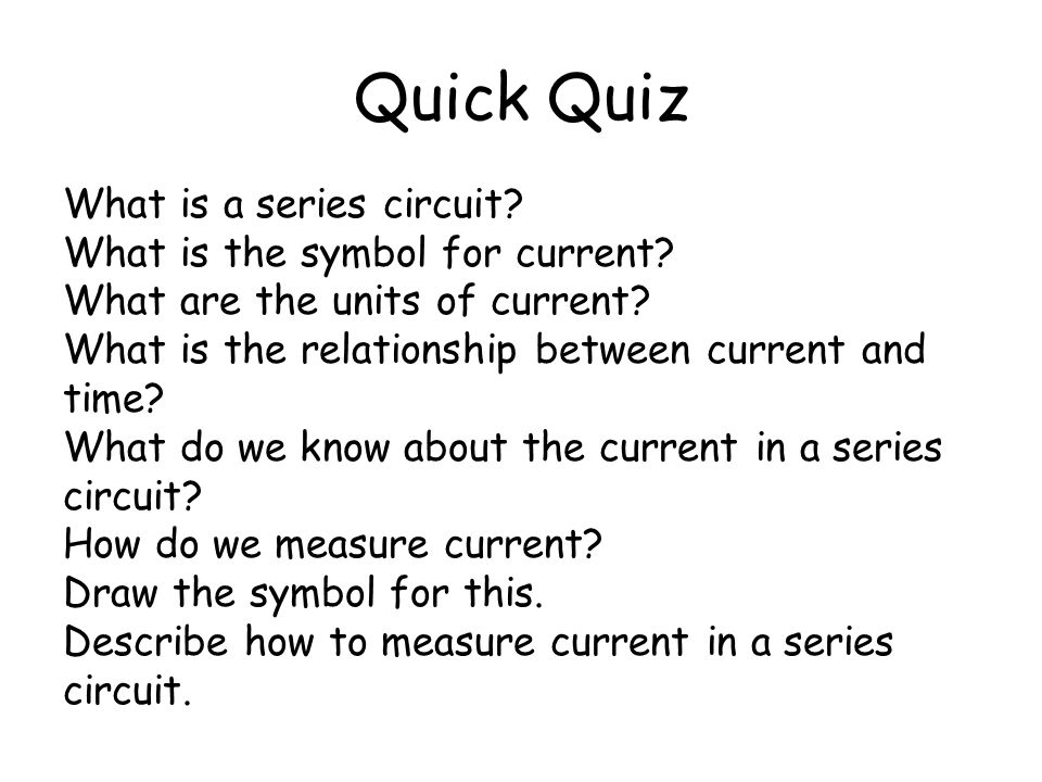 Quick Quiz What is a series circuit What is the symbol for current