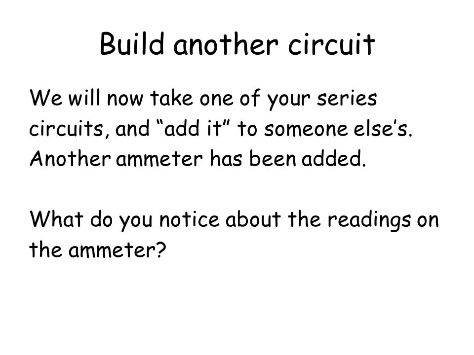 Build another circuit We will now take one of your series