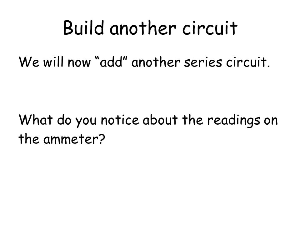 Build another circuit We will now add another series circuit.