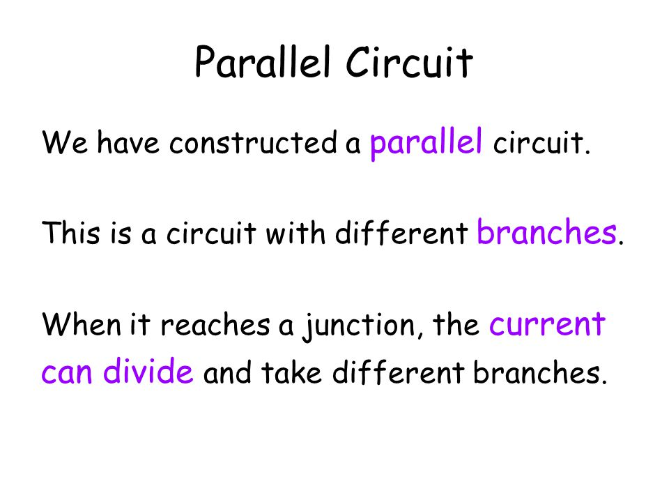 Parallel Circuit can divide and take different branches.