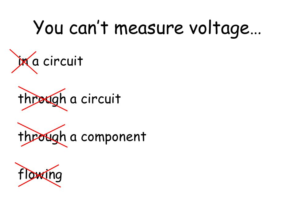 You can't measure voltage…