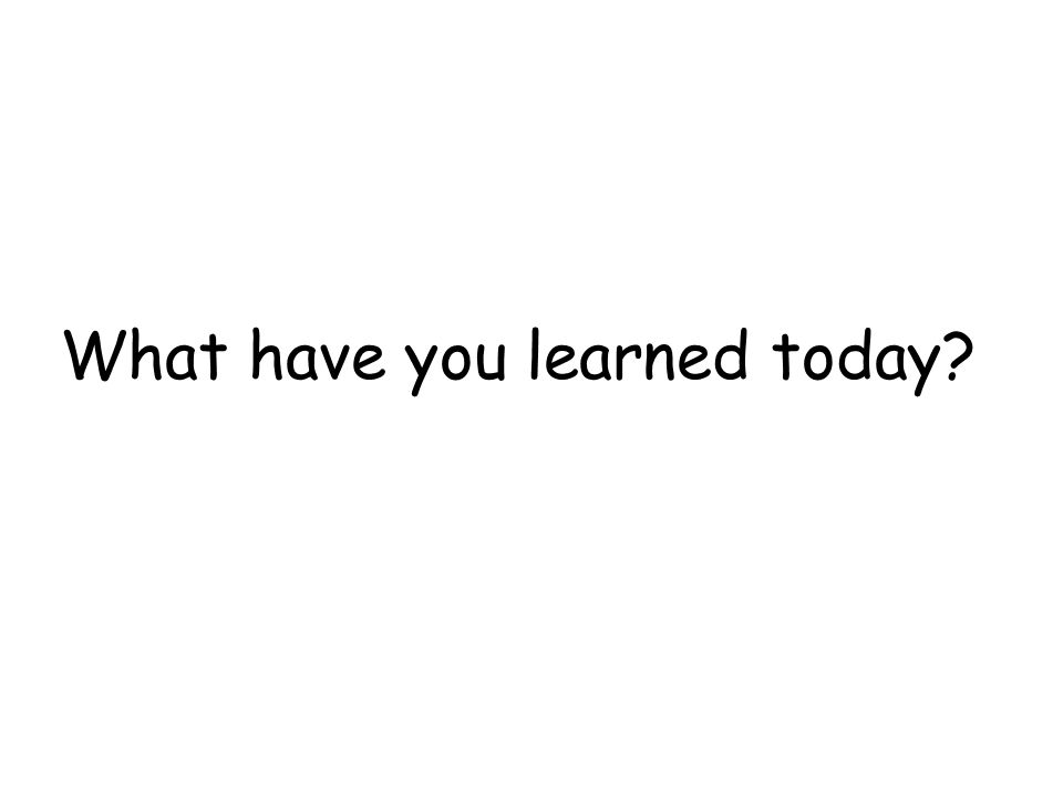 What have you learned today