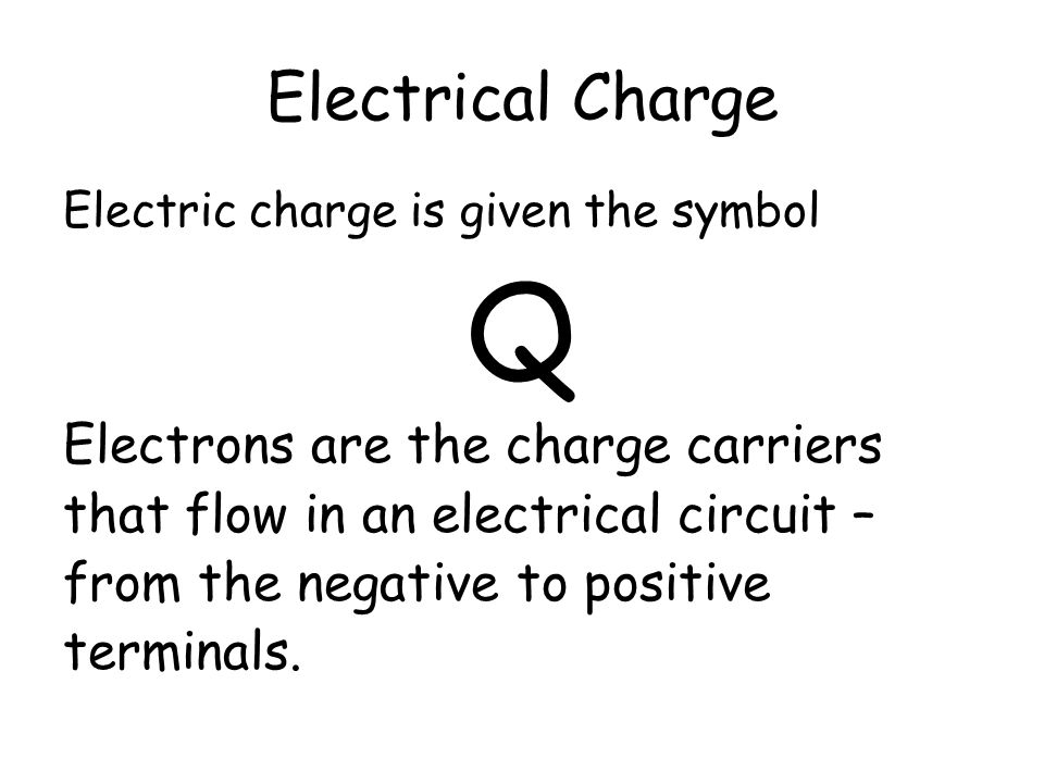 Q Electrical Charge Electrons are the charge carriers