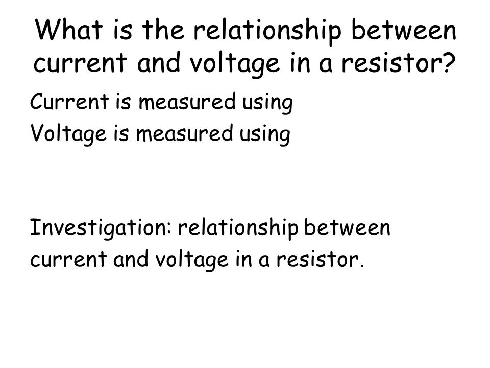 What is the relationship between current and voltage in a resistor