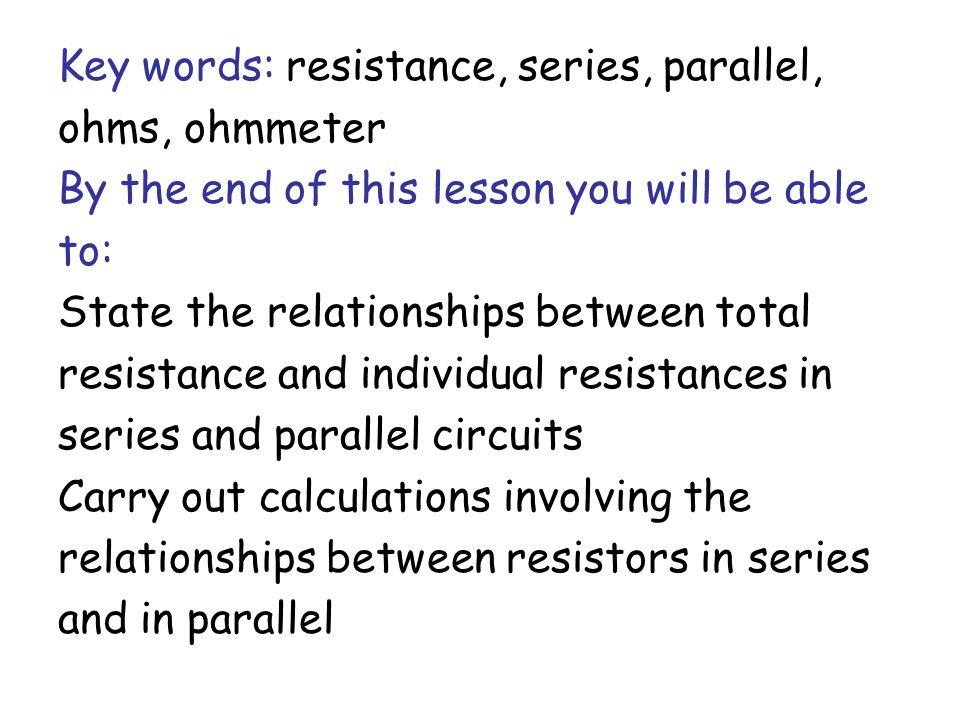 Key words: resistance, series, parallel, ohms, ohmmeter