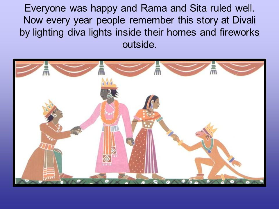 Everyone was happy and Rama and Sita ruled well