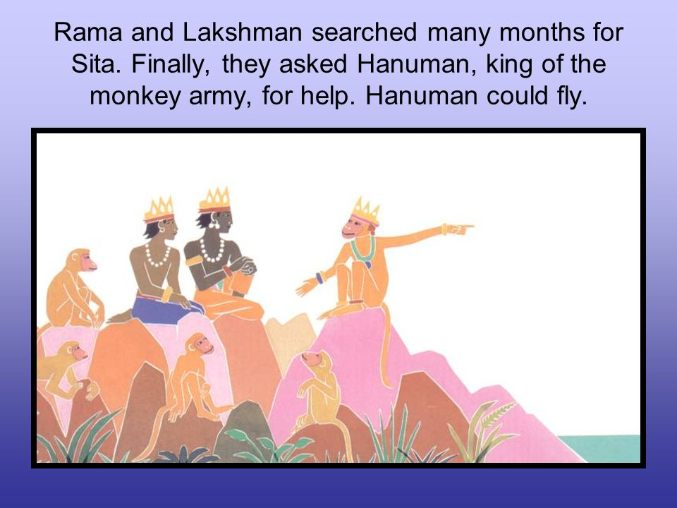 Rama and Lakshman searched many months for Sita