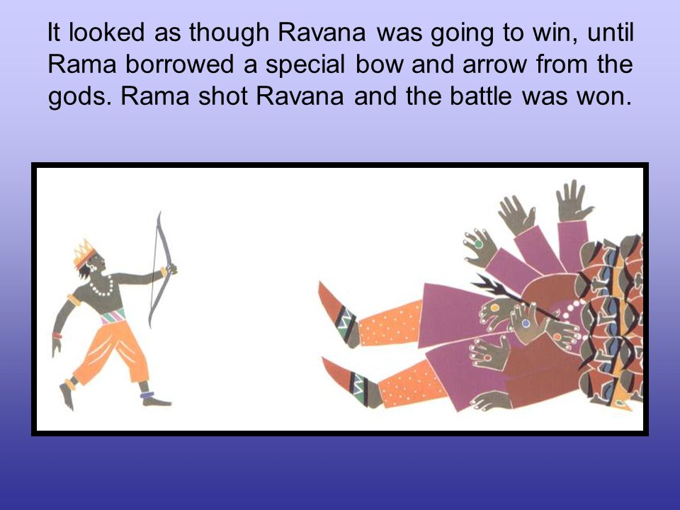 It looked as though Ravana was going to win, until Rama borrowed a special bow and arrow from the gods.