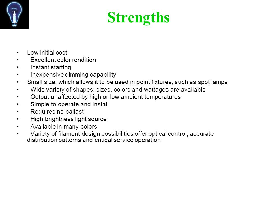 Strengths Low initial cost Excellent color rendition Instant starting