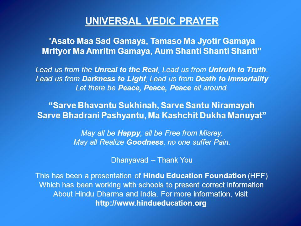 UNIVERSAL VEDIC PRAYER Asato Maa Sad Gamaya, Tamaso Ma Jyotir Gamaya Mrityor Ma Amritm Gamaya, Aum Shanti Shanti Shanti Lead us from the Unreal to the Real, Lead us from Untruth to Truth.