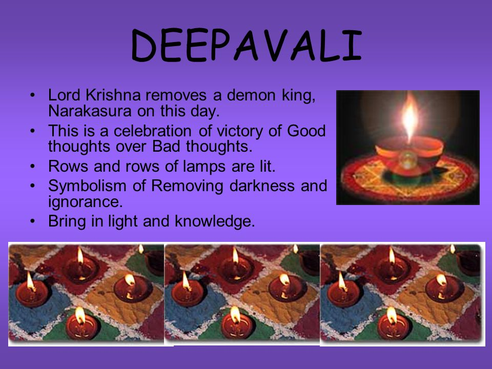 DEEPAVALI Lord Krishna removes a demon king, Narakasura on this day.
