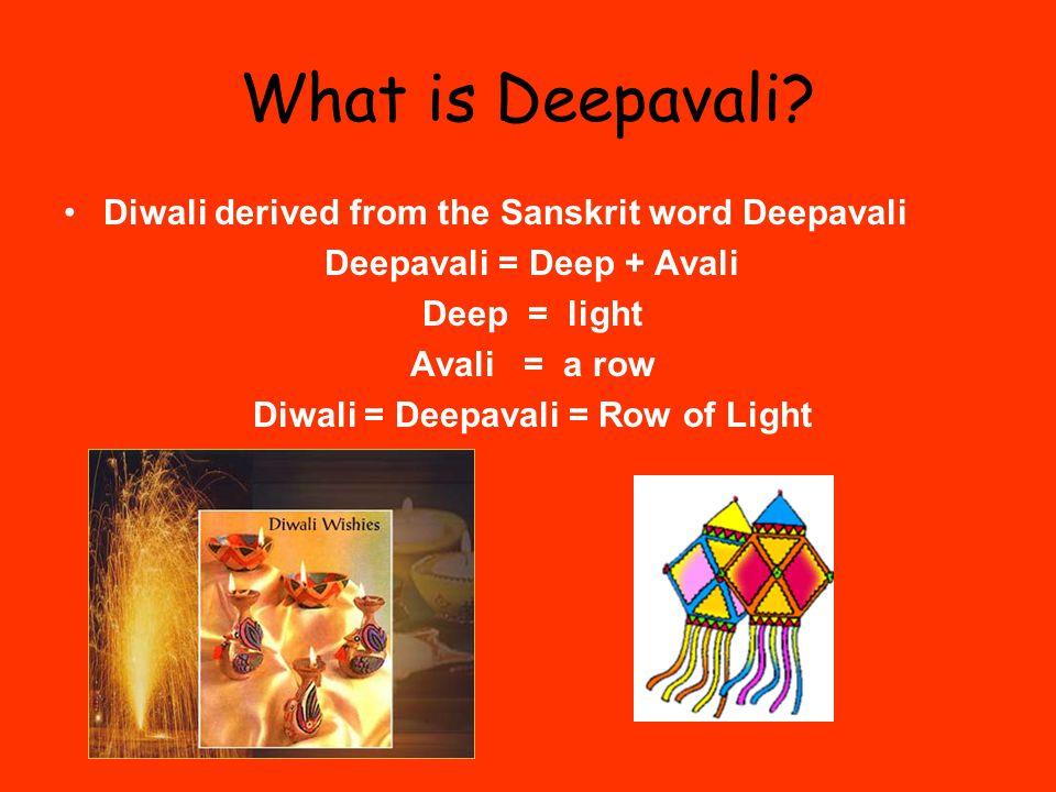 Deepavali = Deep + Avali Diwali = Deepavali = Row of Light