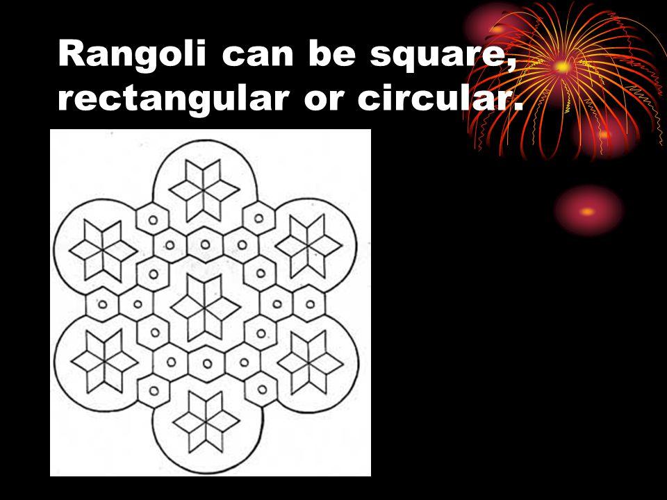 Rangoli can be square, rectangular or circular.