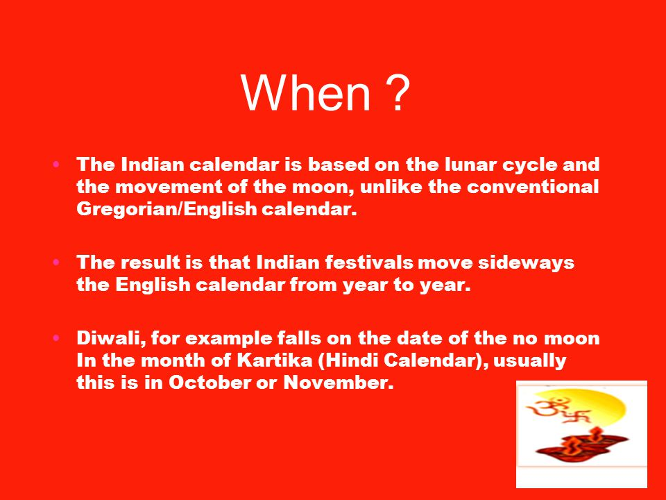 When The Indian calendar is based on the lunar cycle and the movement of the moon, unlike the conventional Gregorian/English calendar.