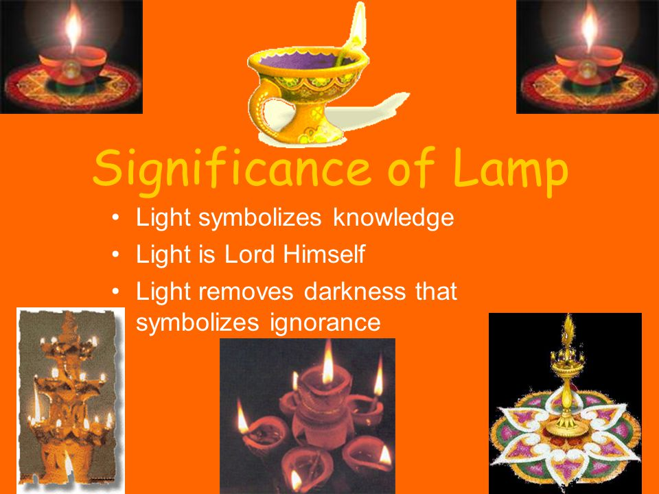 Significance of Lamp Light symbolizes knowledge Light is Lord Himself