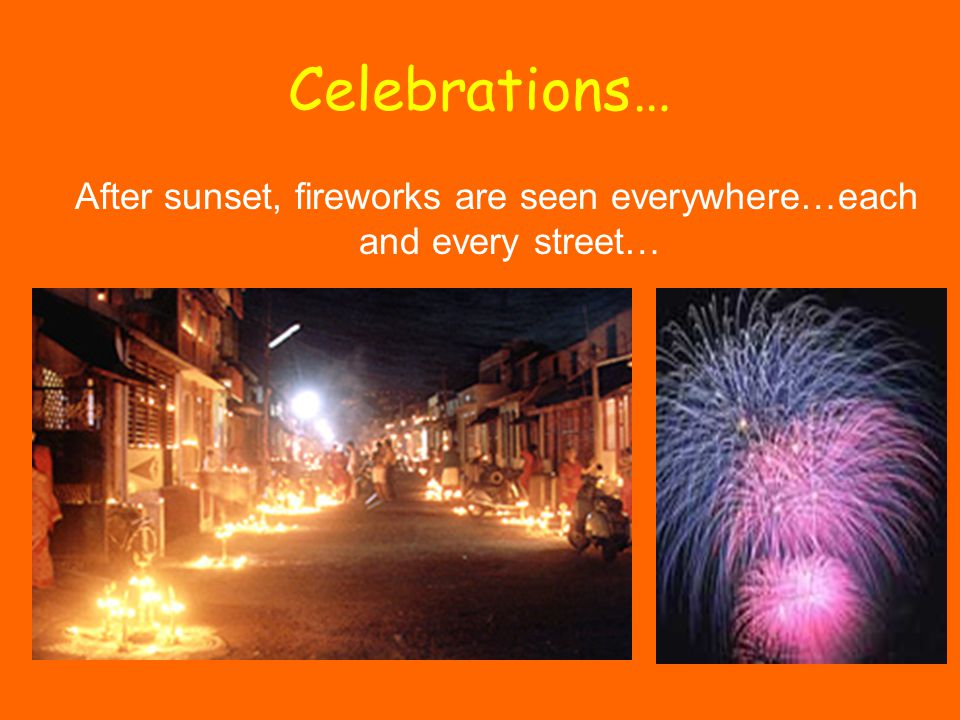 After sunset, fireworks are seen everywhere…each and every street…