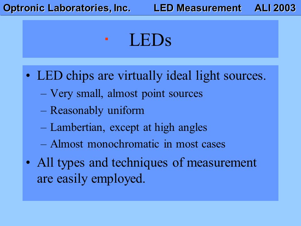 LEDs LED chips are virtually ideal light sources.