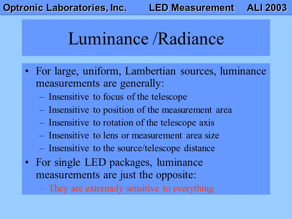 Luminance /Radiance For large, uniform, Lambertian sources, luminance measurements are generally: Insensitive to focus of the telescope.