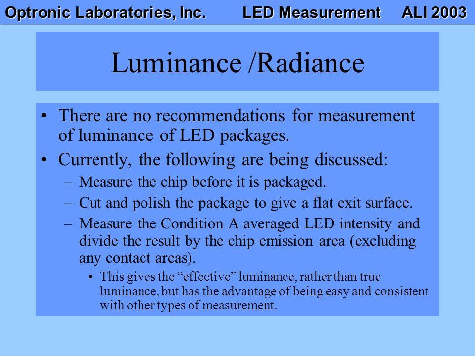 Luminance /Radiance There are no recommendations for measurement of luminance of LED packages. Currently, the following are being discussed: