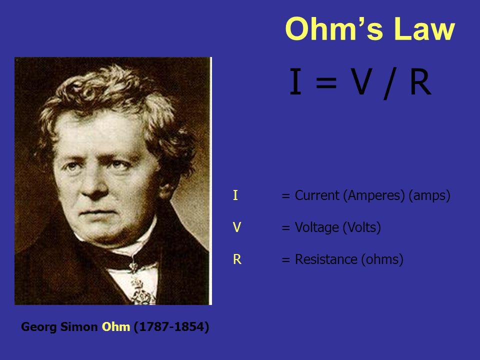 I = V / R Ohm's Law I = Current (Amperes) (amps) V = Voltage (Volts)