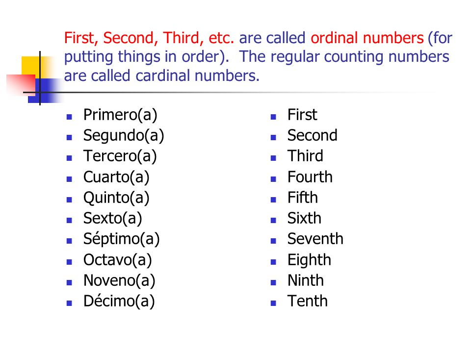 First, Second, Third, etc. are called ordinal numbers (for putting things in order). The regular counting numbers are called cardinal numbers.