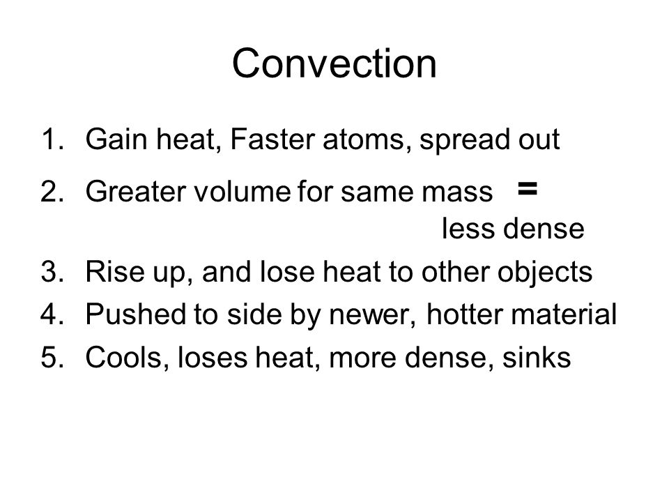 Convection Gain heat, Faster atoms, spread out