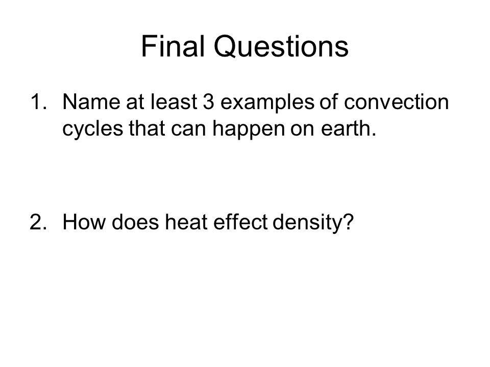 Final Questions Name at least 3 examples of convection cycles that can happen on earth.