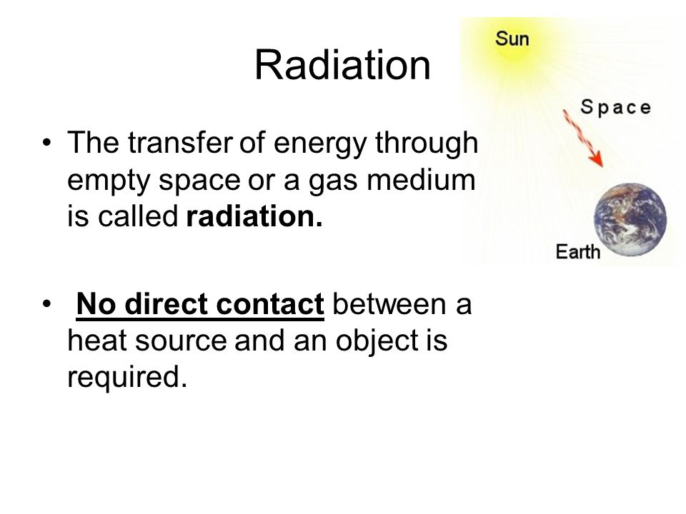 Radiation The transfer of energy through empty space or a gas medium is called radiation.
