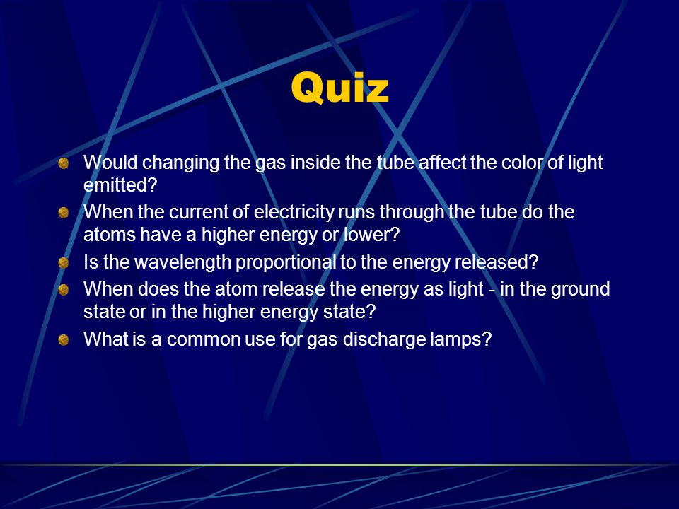 Quiz Would changing the gas inside the tube affect the color of light emitted