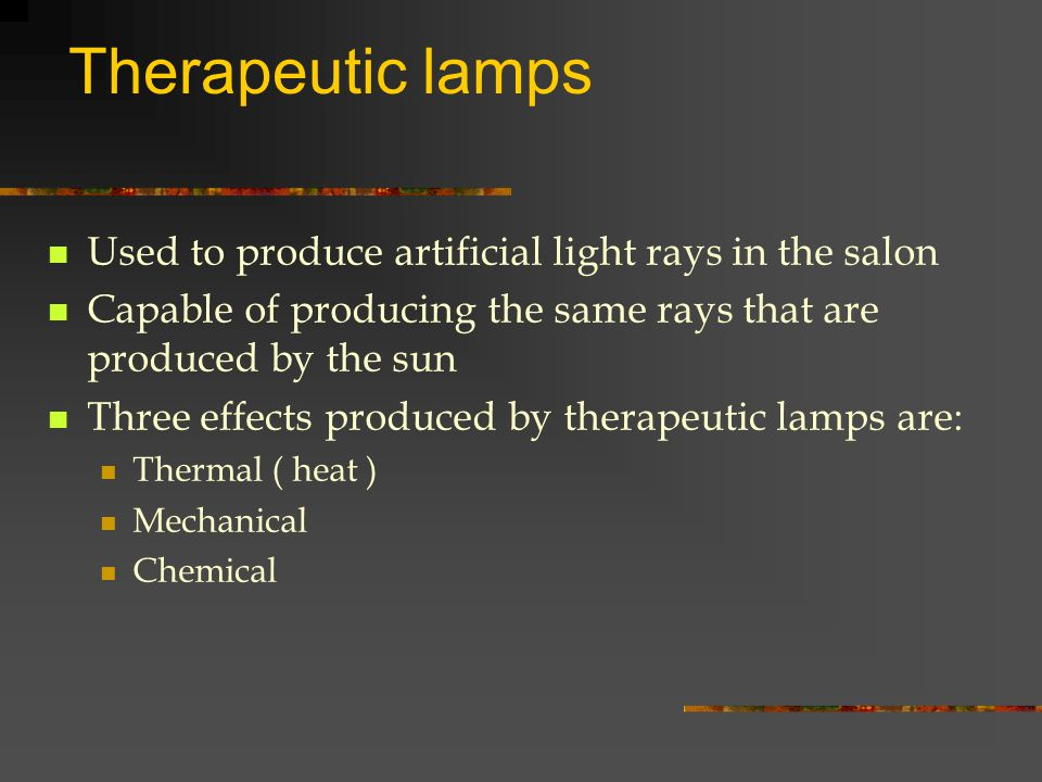 Therapeutic lamps Used to produce artificial light rays in the salon