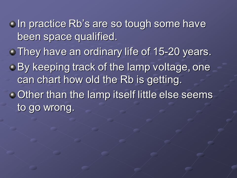 In practice Rb's are so tough some have been space qualified.