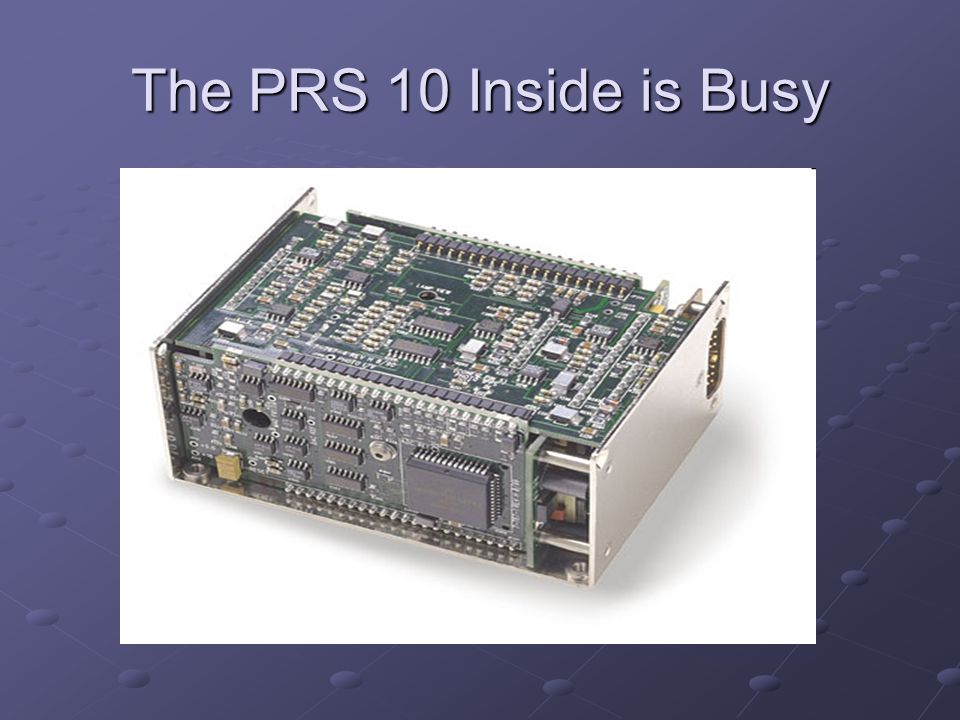 The PRS 10 Inside is Busy
