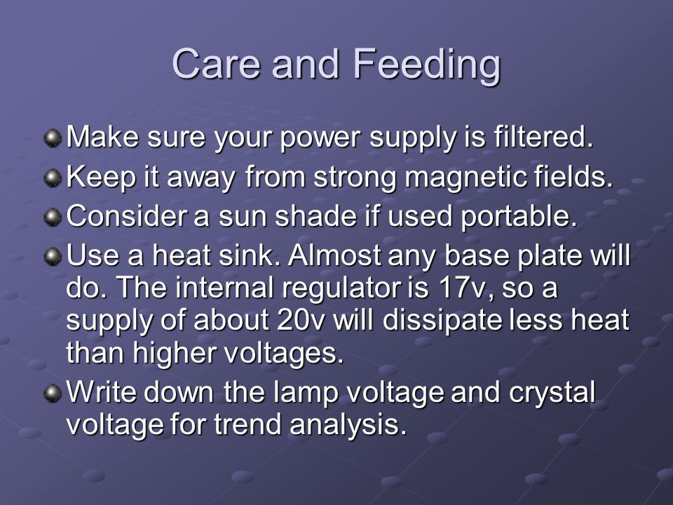 Care and Feeding Make sure your power supply is filtered.