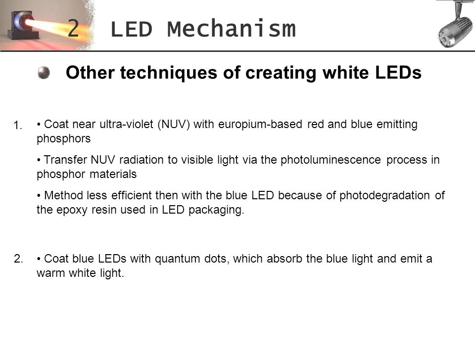2 LED Mechanism Other techniques of creating white LEDs 1.