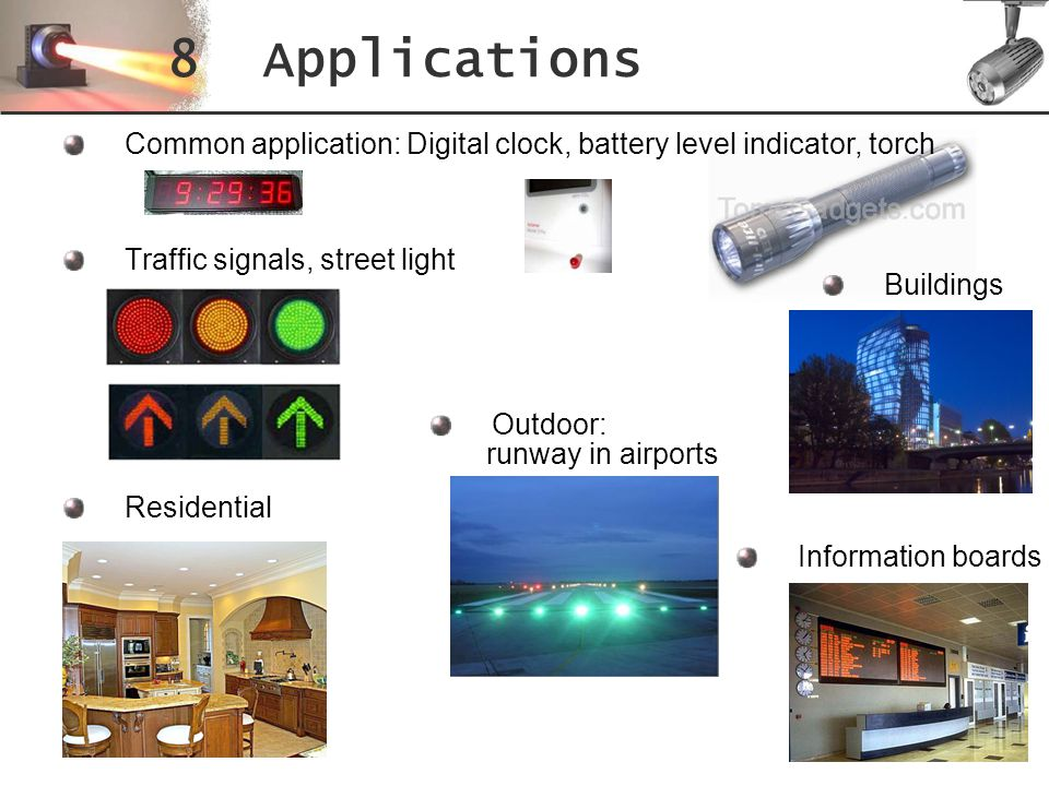 8 Applications Common application: Digital clock, battery level indicator, torch. Traffic signals, street light.