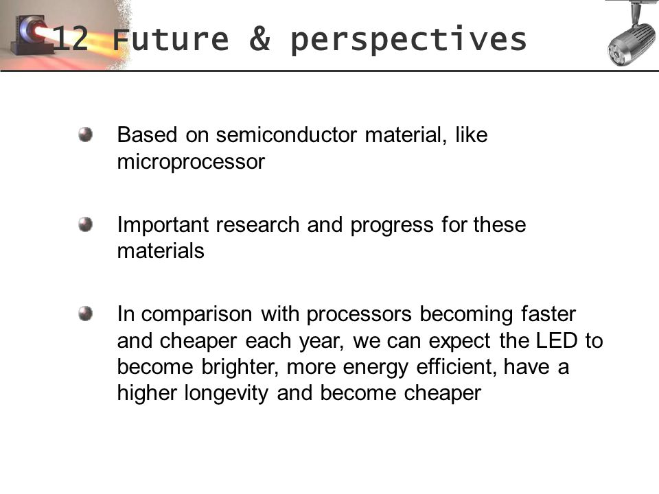 12 Future & perspectives Based on semiconductor material, like microprocessor. Important research and progress for these materials.