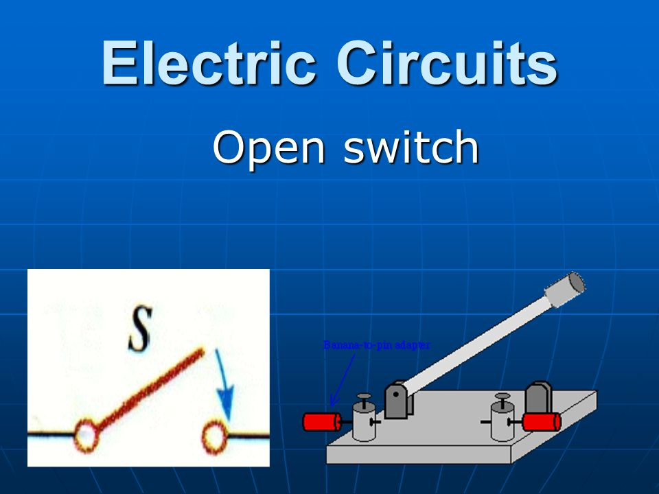 Electric Circuits Open switch