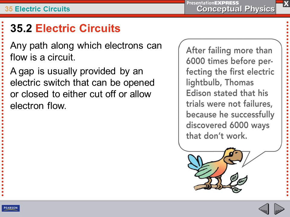 35.2 Electric Circuits Any path along which electrons can flow is a circuit.